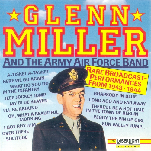 (Jazz, Big Band, Swing) [CD] Glenn Miller and the Army Air Force Band - Rare Broadcast - Performancesfrom 1943-1944 - 1990 (LaserLight 15 712), FLAC (tracks+.cue), lossless